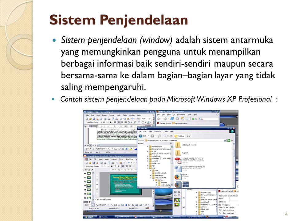 Sistem Penjendelaan Sistem penjendelaan (window) adalah sistem antarmuka yang memungkinkan pengguna untuk menampilkan berbagai informasi baik sendiri-