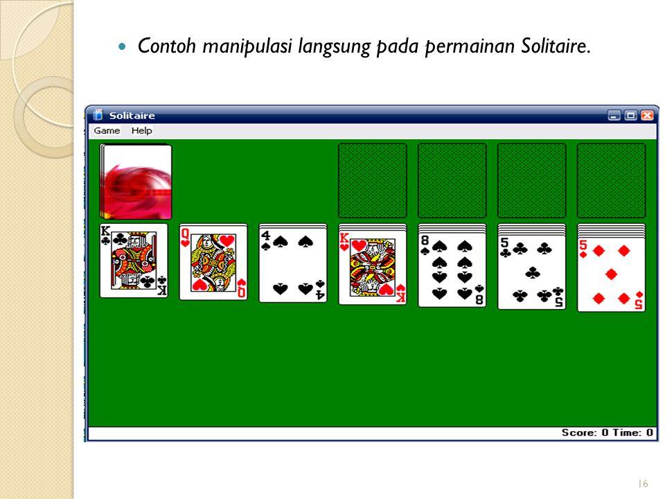 Contoh manipulasi langsung pada permainan Solitaire. 16