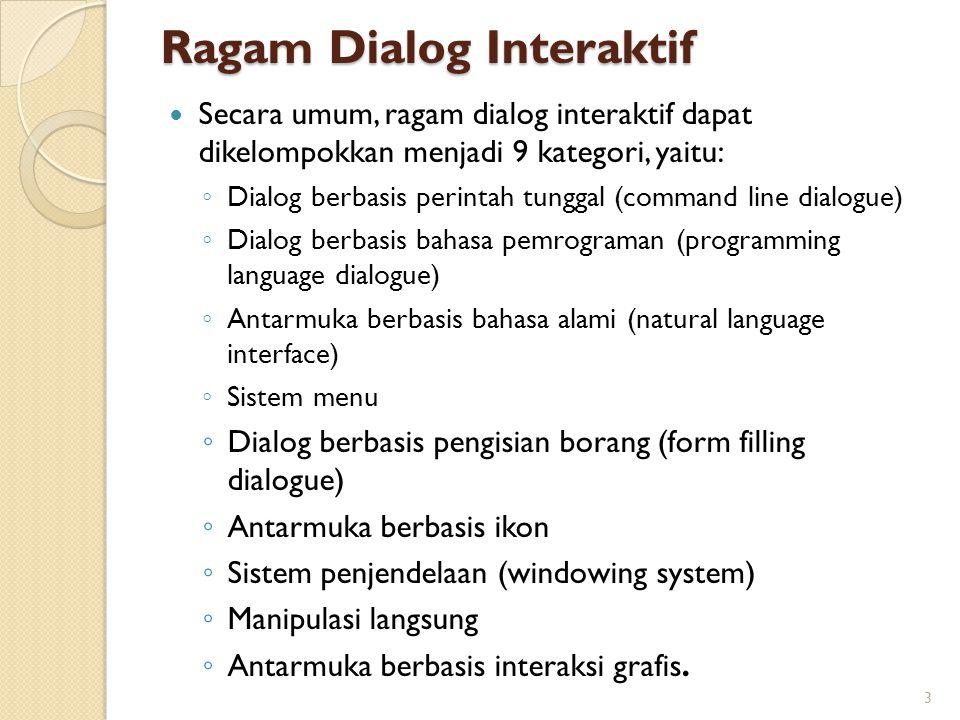 Ragam Dialog Interaktif Secara umum, ragam dialog interaktif dapat dikelompokkan menjadi 9 kategori, yaitu: ◦ Dialog berbasis perintah tunggal (comman