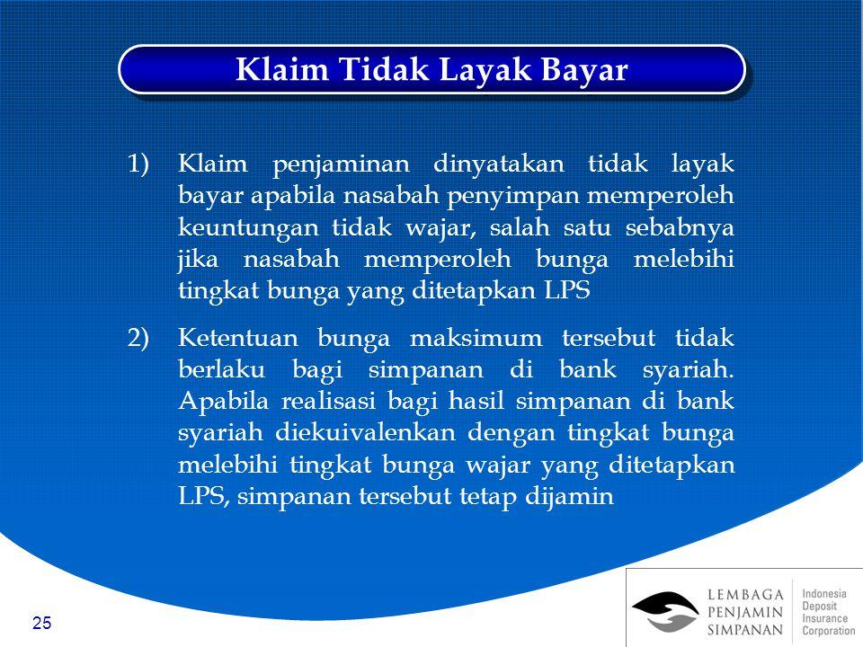 25 1)Klaim penjaminan dinyatakan tidak layak bayar apabila nasabah penyimpan memperoleh keuntungan tidak wajar, salah satu sebabnya jika nasabah mempe