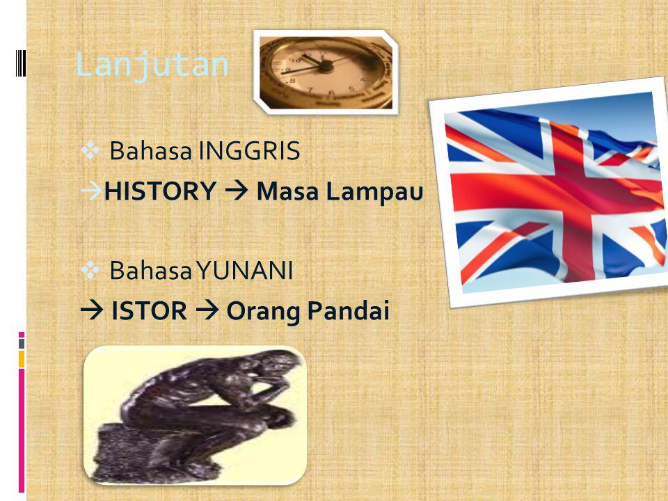 Lanjutan  Bahasa INGGRIS  HISTORY  Masa Lampau  Bahasa YUNANI  ISTOR  Orang Pandai
