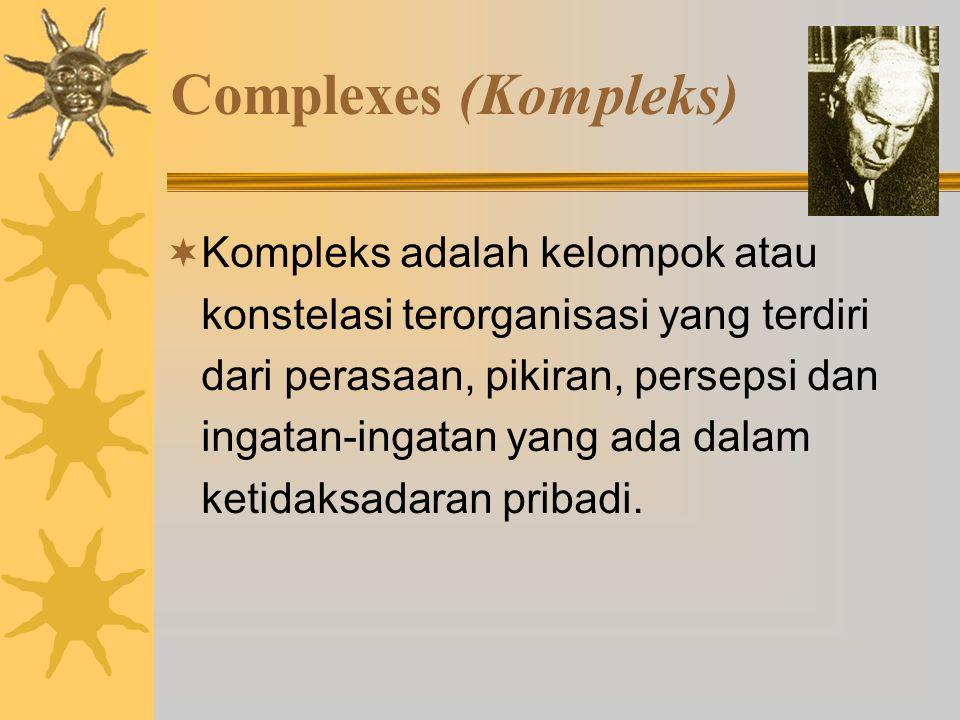 Complexes (Kompleks)  Kompleks adalah kelompok atau konstelasi terorganisasi yang terdiri dari perasaan, pikiran, persepsi dan ingatan-ingatan yang ada dalam ketidaksadaran pribadi.