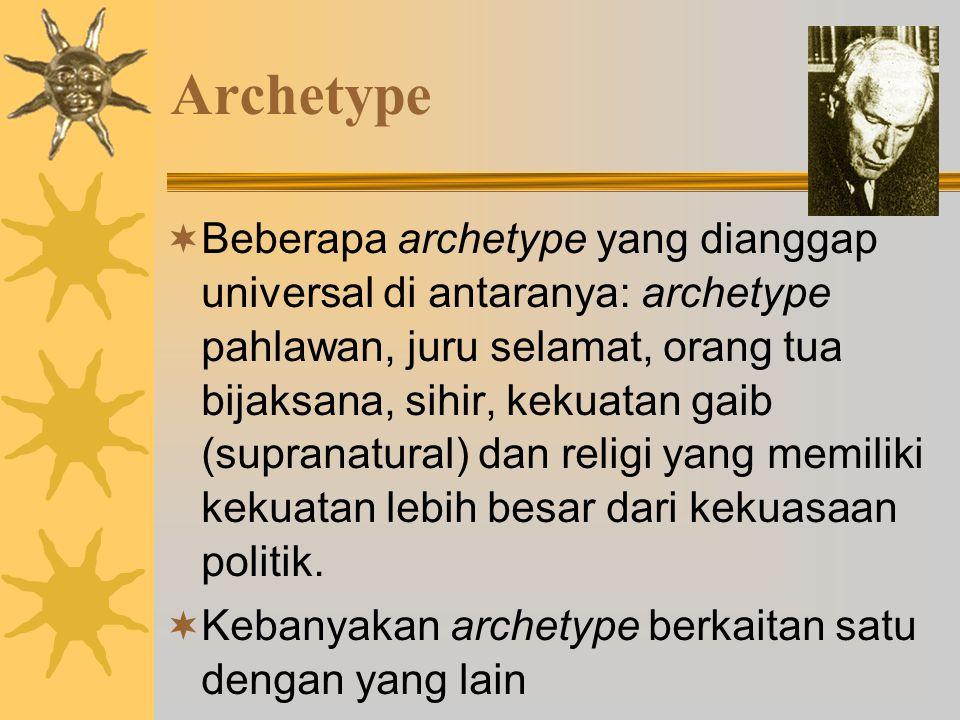 Archetype  Beberapa archetype yang dianggap universal di antaranya: archetype pahlawan, juru selamat, orang tua bijaksana, sihir, kekuatan gaib (supranatural) dan religi yang memiliki kekuatan lebih besar dari kekuasaan politik.