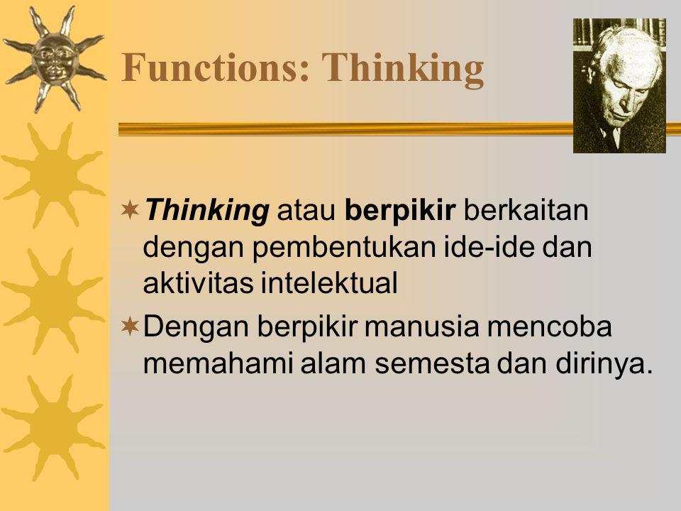 Functions: Thinking  Thinking atau berpikir berkaitan dengan pembentukan ide-ide dan aktivitas intelektual  Dengan berpikir manusia mencoba memahami alam semesta dan dirinya.