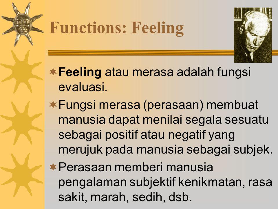 Functions: Feeling  Feeling atau merasa adalah fungsi evaluasi.