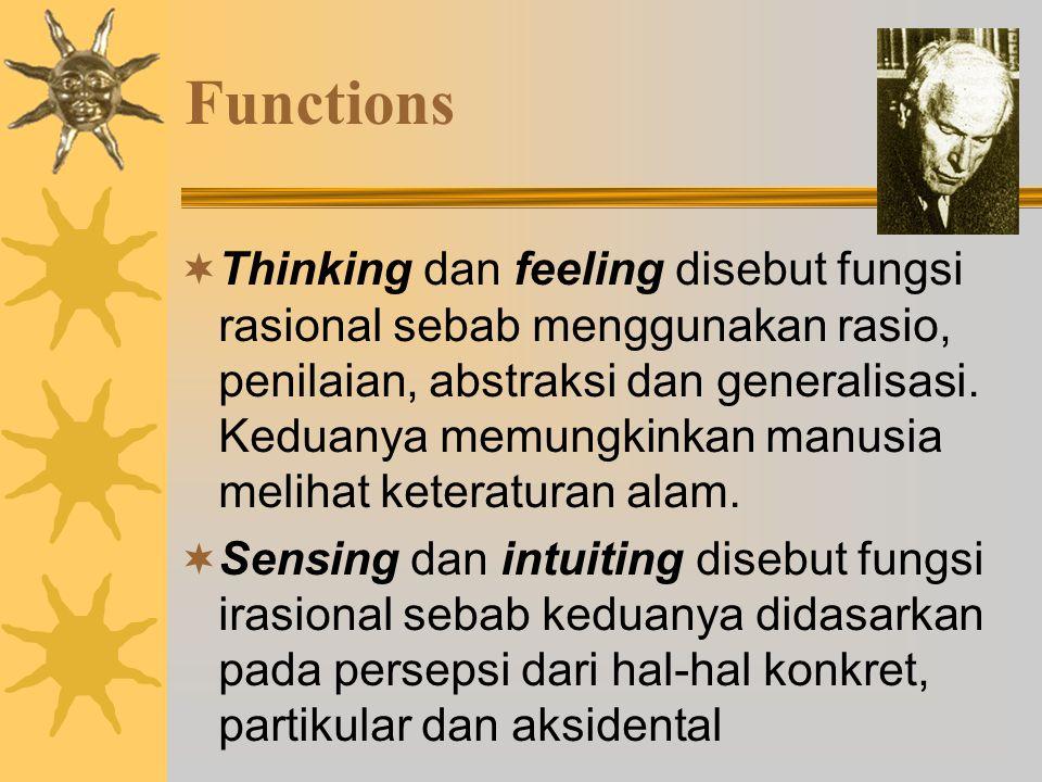 Functions  Thinking dan feeling disebut fungsi rasional sebab menggunakan rasio, penilaian, abstraksi dan generalisasi.