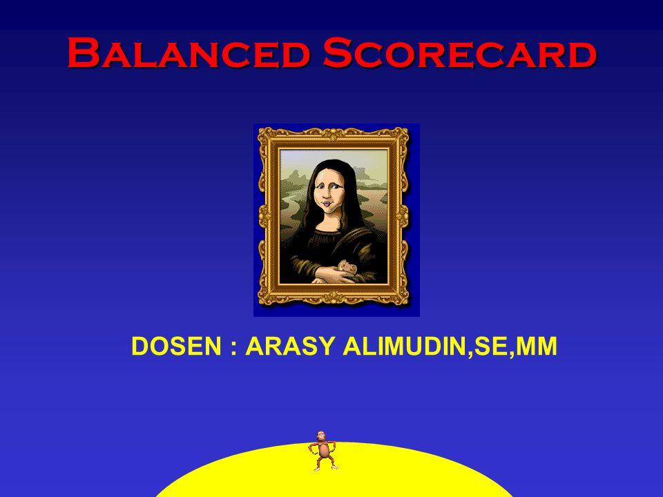 Balanced Scorecard DOSEN : ARASY ALIMUDIN,SE,MM