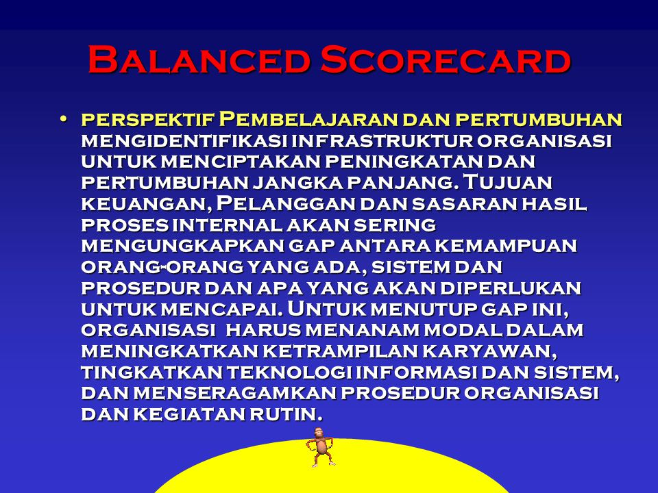 Balanced Scorecard perspektif Pembelajaran dan pertumbuhan mengidentifikasi infrastruktur organisasi untuk menciptakan peningkatan dan pertumbuhan jangka panjang.