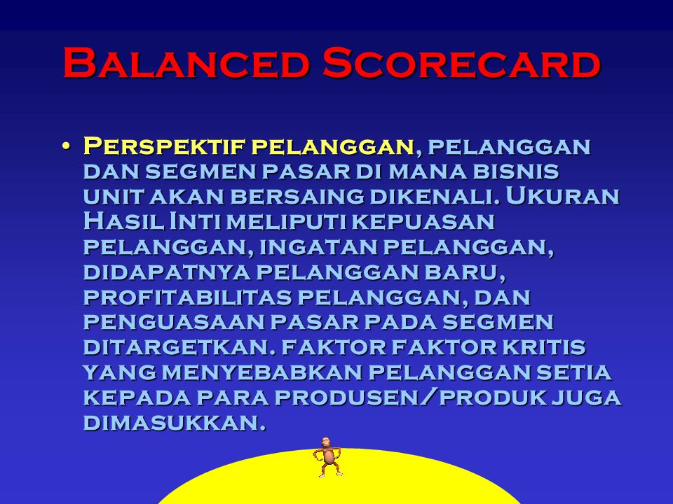 Balanced Scorecard Perspektif pelanggan, pelanggan dan segmen pasar di mana bisnis unit akan bersaing dikenali. Ukuran Hasil Inti meliputi kepuasan pe