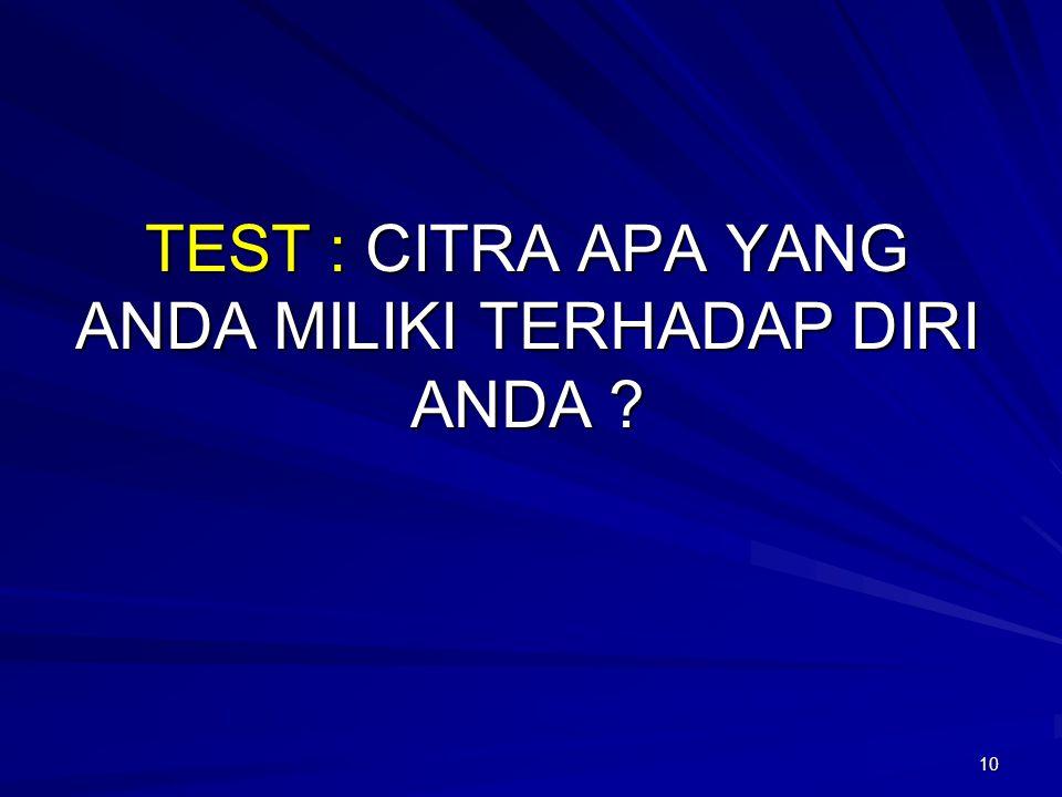10 TEST : CITRA APA YANG ANDA MILIKI TERHADAP DIRI ANDA ?