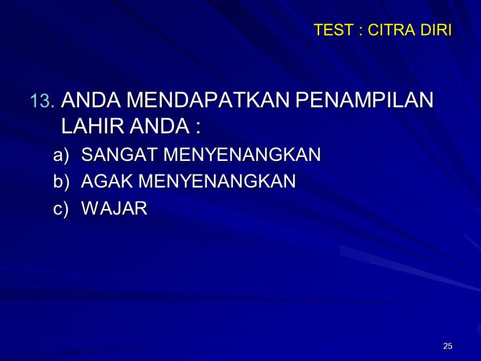 25 TEST : CITRA DIRI 13. ANDA MENDAPATKAN PENAMPILAN LAHIR ANDA : a)SANGAT MENYENANGKAN b)AGAK MENYENANGKAN c)WAJAR