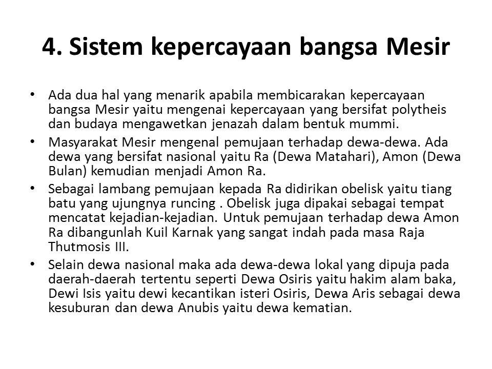 4. Sistem kepercayaan bangsa Mesir Ada dua hal yang menarik apabila membicarakan kepercayaan bangsa Mesir yaitu mengenai kepercayaan yang bersifat pol