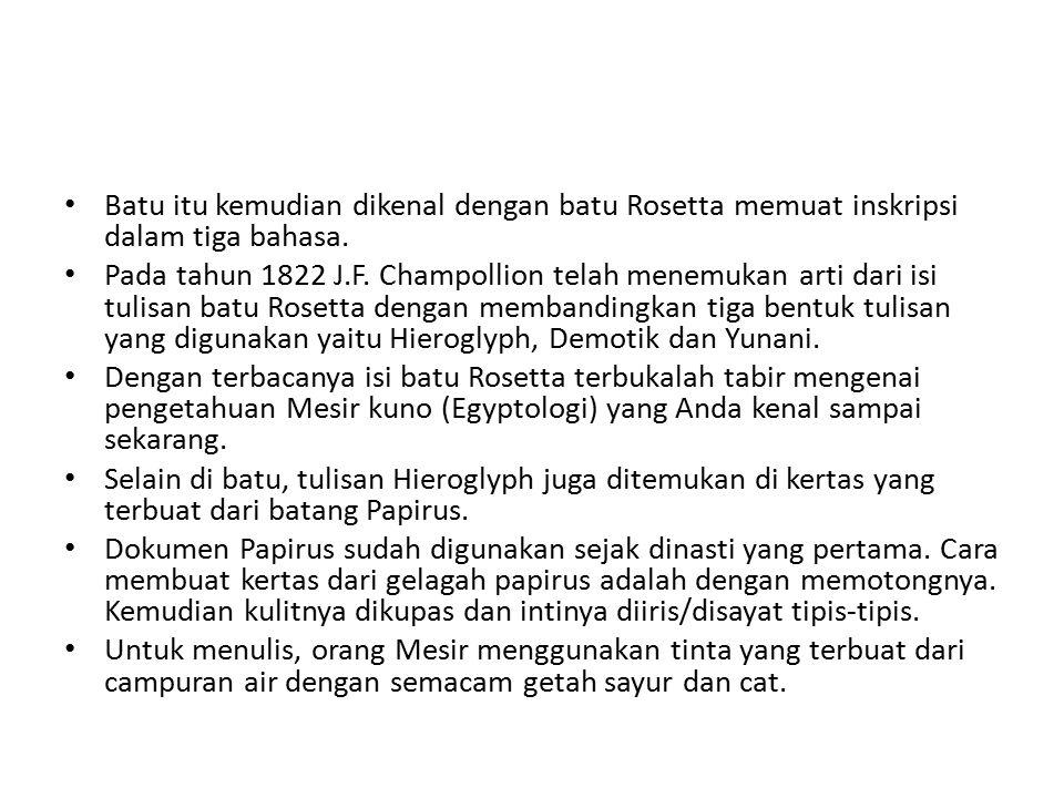 Batu itu kemudian dikenal dengan batu Rosetta memuat inskripsi dalam tiga bahasa. Pada tahun 1822 J.F. Champollion telah menemukan arti dari isi tulis