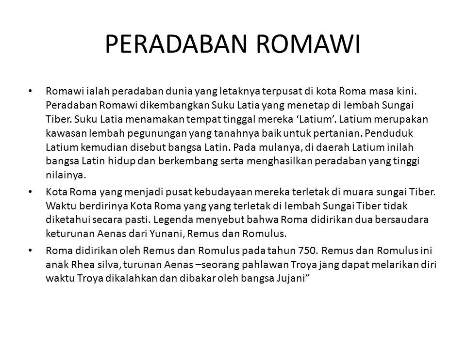 Romawi ialah peradaban dunia yang letaknya terpusat di kota Roma masa kini. Peradaban Romawi dikembangkan Suku Latia yang menetap di lembah Sungai Tib