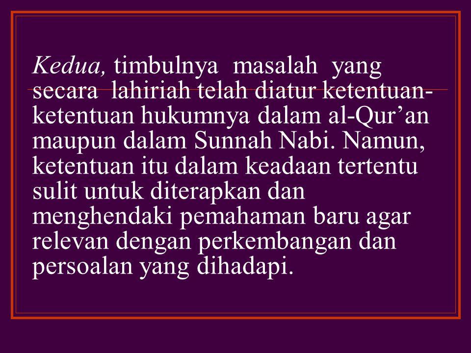 Ada tiga hal pokok yang mendasari pemikiran sahabat-sahabat Nabi demikian pula para ulama sesudahnya untuk melakukan penalaran atau ijtihad atau pembaruan terhadap hukum Islam yaitu: Pertama, begitu banyaknya muncul kejadian-kejadian baru yang membutuhkan jawaban hukum.