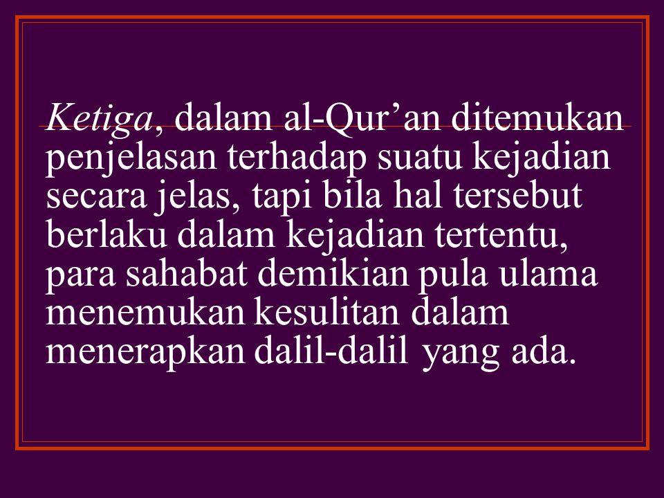 Kedua, timbulnya masalah yang secara lahiriah telah diatur ketentuan- ketentuan hukumnya dalam al-Qur'an maupun dalam Sunnah Nabi.
