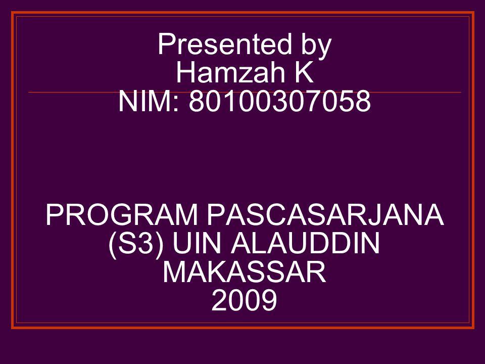 Presented by Hamzah K NIM: 80100307058 PROGRAM PASCASARJANA (S3) UIN ALAUDDIN MAKASSAR 2009