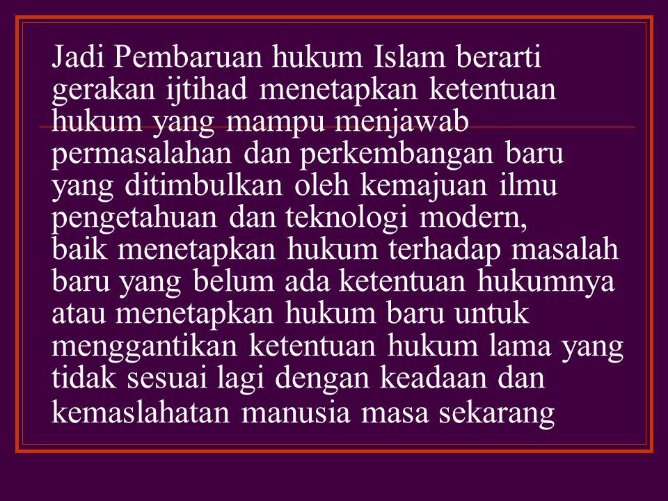 Pembaruan dalam Islam berarti pikiran, gerakan dan usaha untuk menyesuaikan paham- paham keagamaan Islam dengan perkembangan baru yang ditimbulkan kemajuan ilmu pengetahuan dan teknologi modern