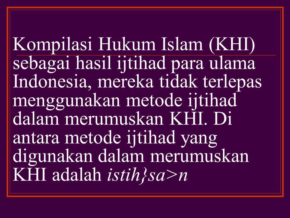 Kompilasi Hukum Islam (KHI) sebagai ijma' ulama Indonesia di akui keberadaannya dan di jadikan pedoman hukum oleh umat Islam Indonesia dalam menjawab setiap persoalan hukum yang muncul
