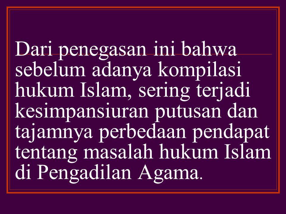 Dengan demikian umat Islam Indonesia mempunyai pedoman hukum Islam yang seragam dan telah menjadi hukum positif yang wajib dipatuhi oleh seluruh bangsa Indonesia yang beragama Islam.