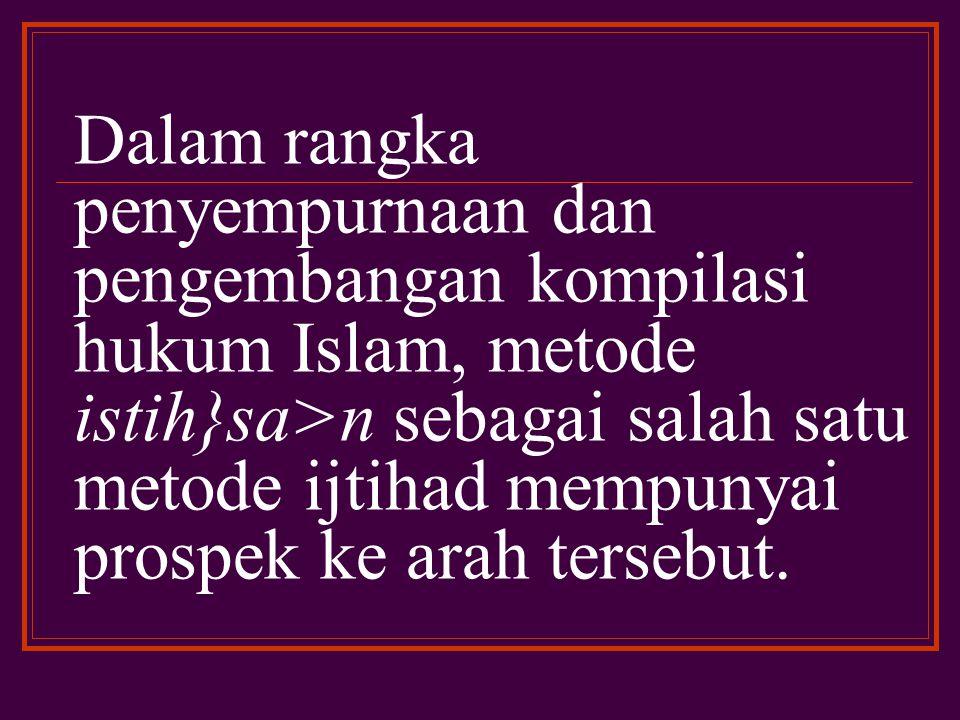 Oleh karena itu kompilasi hukum Islam terbuka peluang untuk melakukan penyempurnaan dan pengembangan kedepan agar umat Islam Indonesia bisa memiliki hukum Islam yang formal dan umat Islam mendapatkan keadilan dan kepastian hukum.