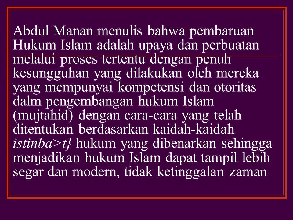 b. Pembaruan Hukum Islam Pembaruan Hukum Islam adalah sebagai upaya, baik secara individual maupun kelompok pada kurun dan situasi tertentu, untuk men
