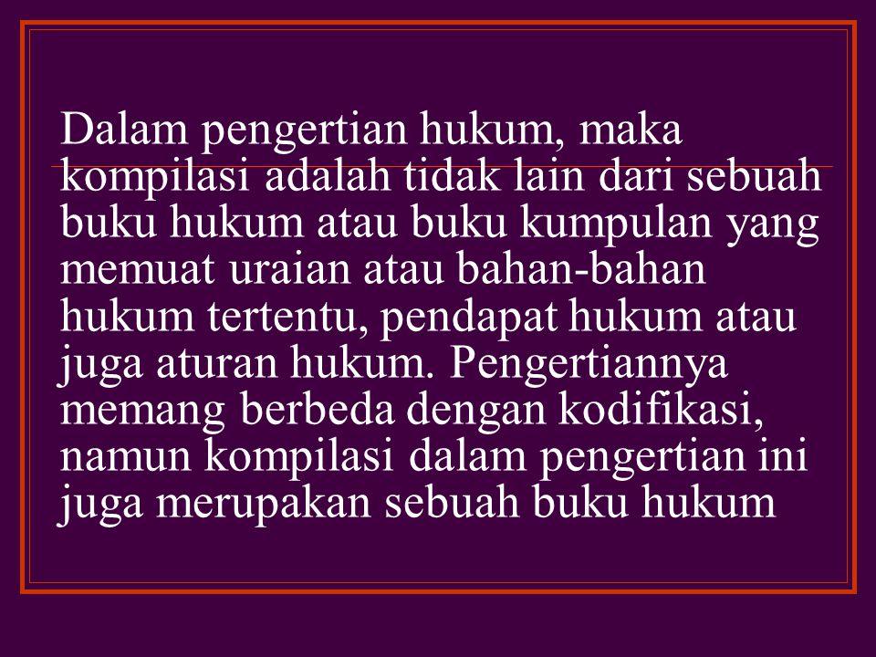 c. Kompilasi Hukum Islam Kompilasi Hukum Islam (KHI) adalah materi hukum Islam di bidang hukum perkawinan, hukum kewarisan dan hukum perwakafan yang d