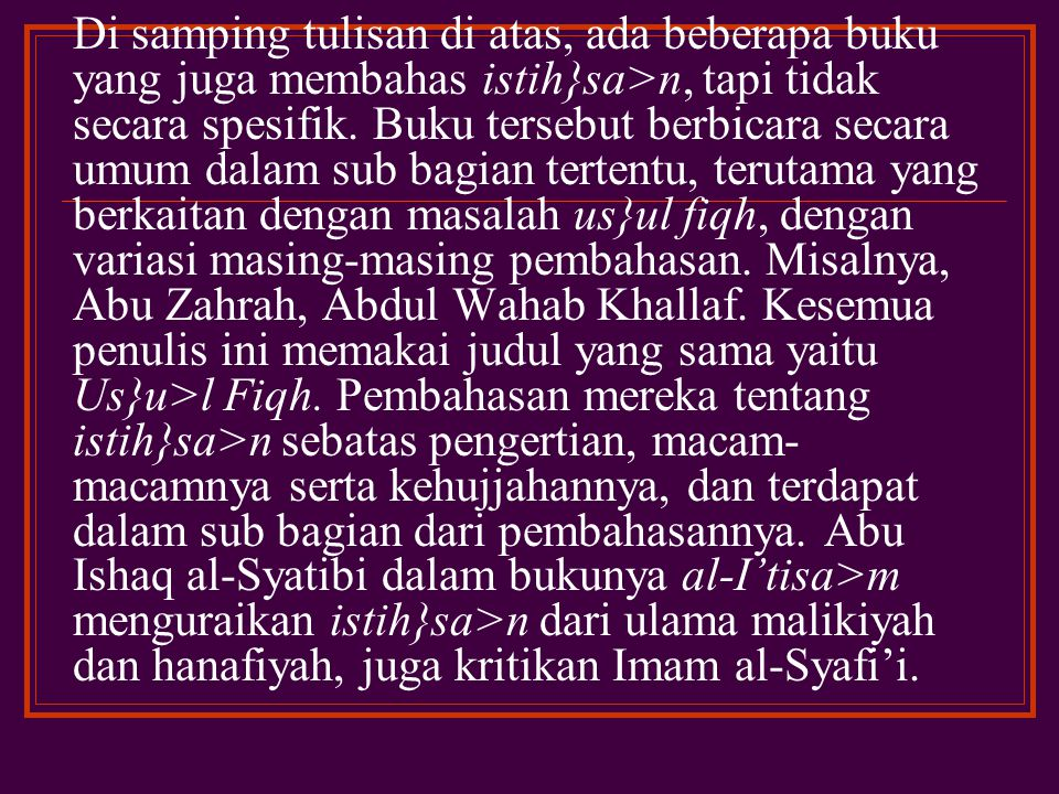 Tulisan-tulisan mengenai istih}sa>n misalnya, di antaranya adalah tulisan Iskandar Usman, dengan judul istih}sa>n dan Pembaharuan Hukum Islam.