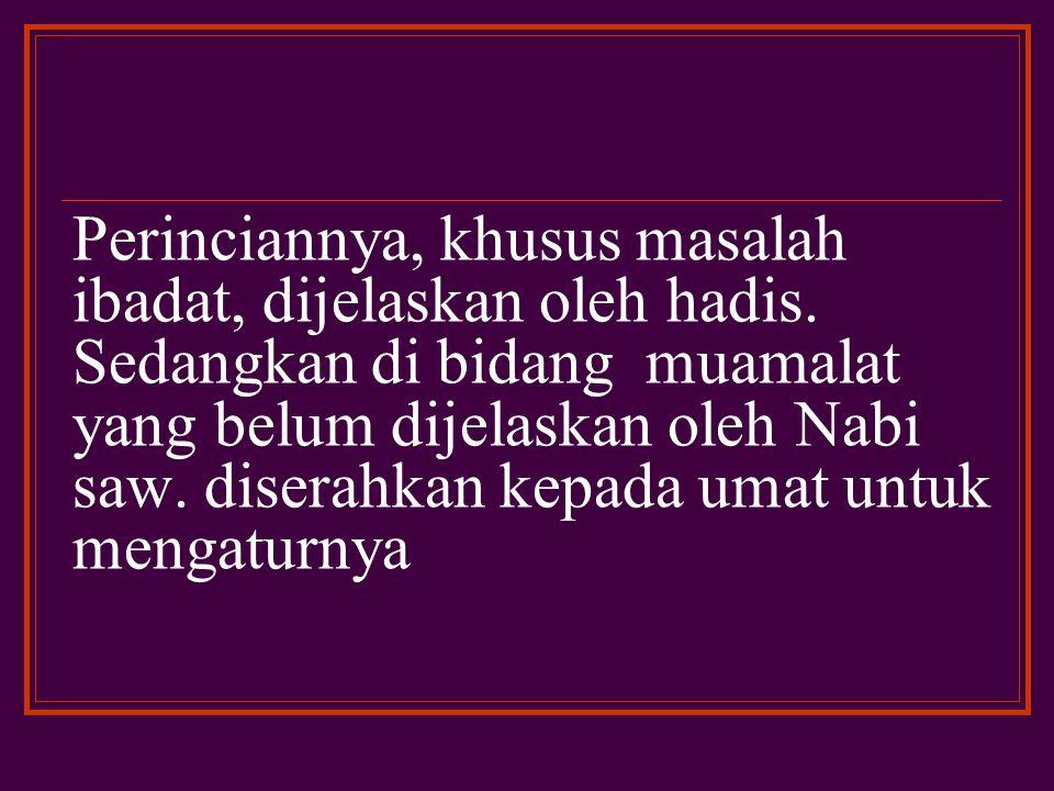 Perinciannya, khusus masalah ibadat, dijelaskan oleh hadis.