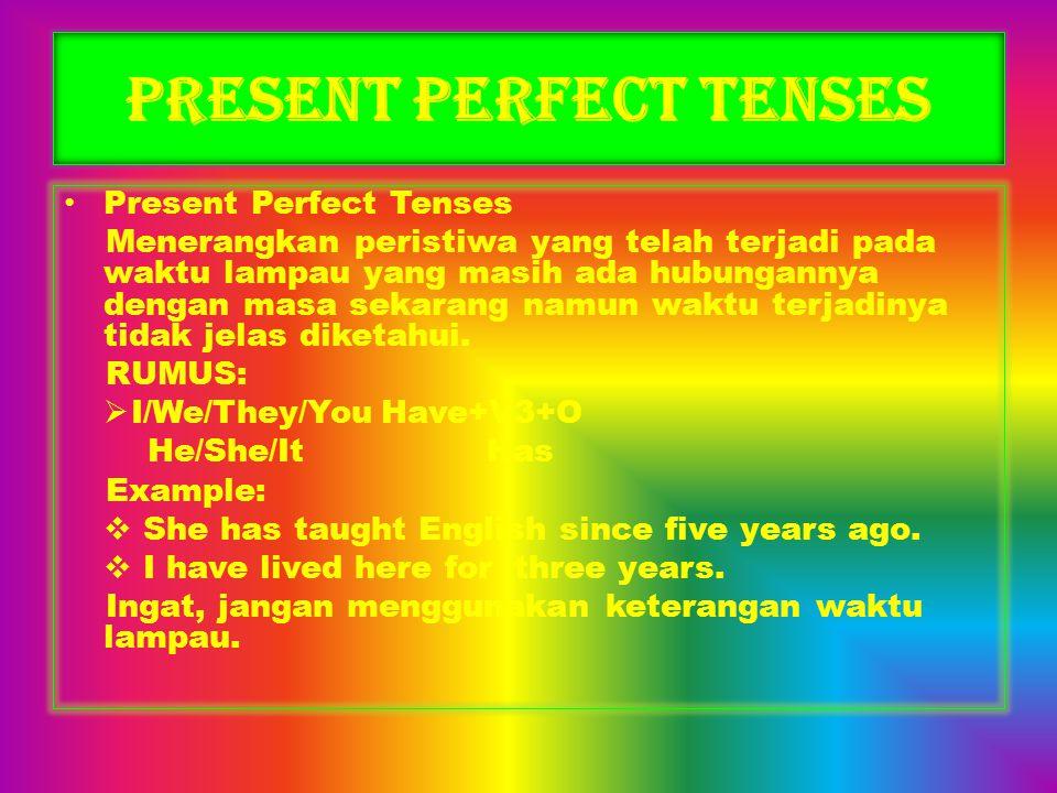 Past Perfect Tenses Menerangkan suatu perbuatan yang sudah selesai dilakukan pada waktu lampau atau menjelaskan dua peristiwa yang telah terjadi, tetapi menegaskan peristiwa mana yang dahulu terjadi.