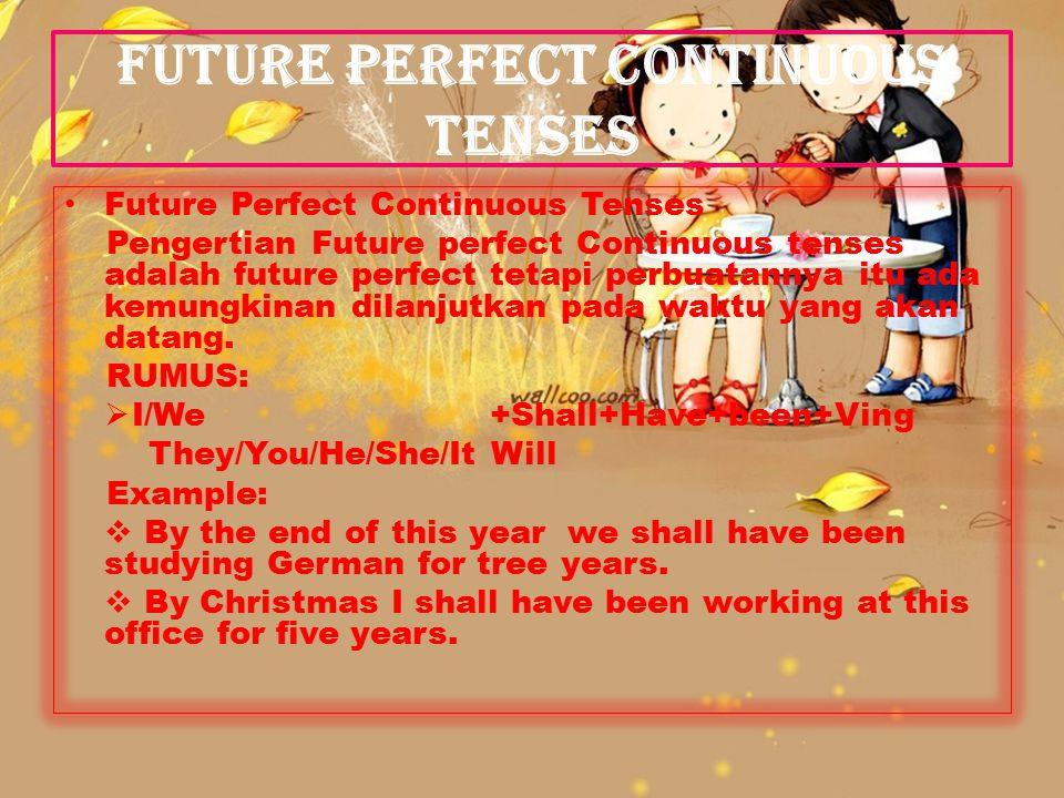 PRESENT PERFECT CONTINUOUS TENSES Present Perfect Continuous Tenses Menyatakan perbuatan yang dimulai pada waktu lampau dan masih berlangsung hingga sekarang.