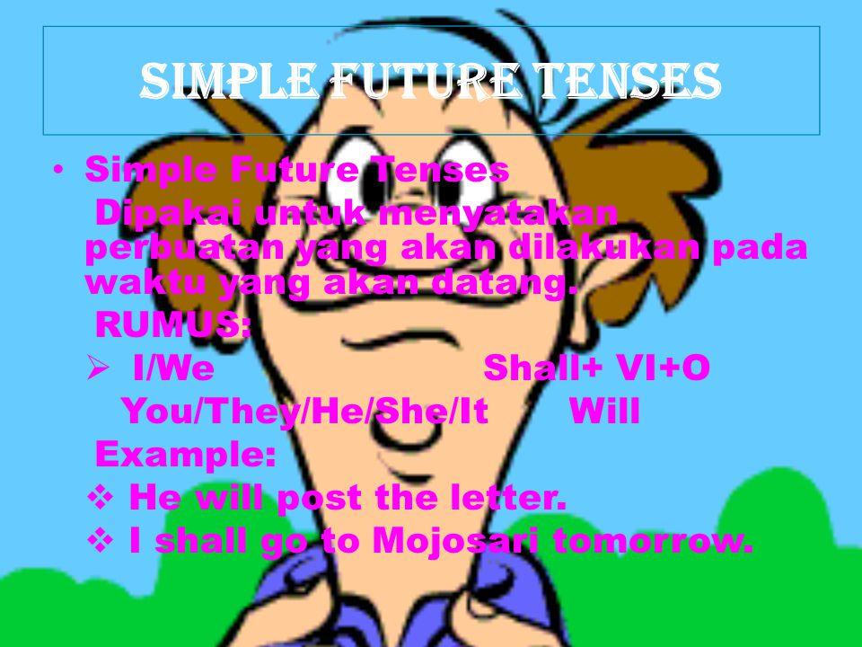 Simple Present Tenses  Simple Present Tenses (Waktu Sekarang) Menjelaskan peristiwa yang terjadi di waktu sekarang dalam bentuk sederhana atau untuk pekerjaan berulang-ulang, kebiasaan sehari-hari.