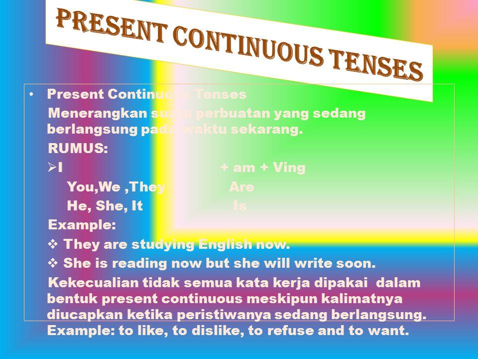 Past Continuous Tenses Menyatakan peristiwa atau perbuatan yang sedang berlangsung pada waktu lampau pada saat peristiwa yang lain terjadi.