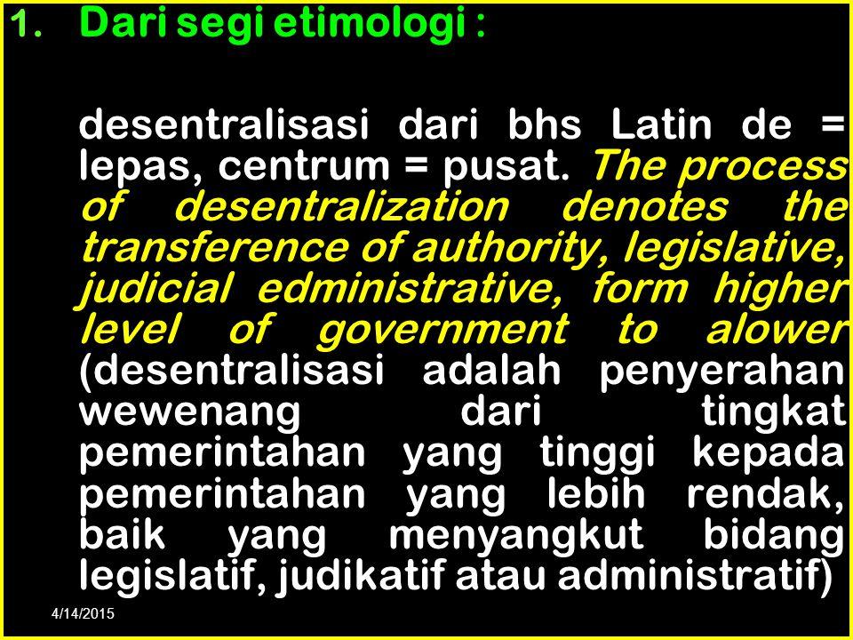 Otonomi Daerah tidak ada tanpa adanya desentralisasi. Sebaliknya desentralisasi tanpa otonomi daerah akan menyulitkan pelaksanaan pemerintahan dan pem