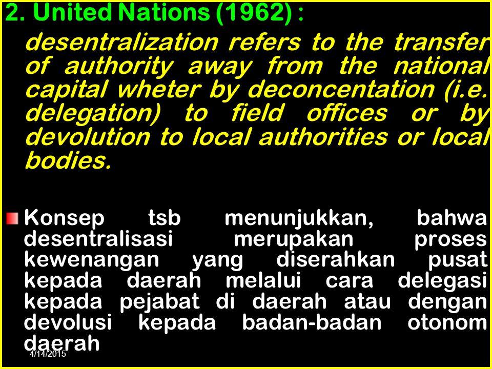 10 1. 1. Dari segi etimologi : desentralisasi dari bhs Latin de = lepas, centrum = pusat. The process of desentralization denotes the transference of