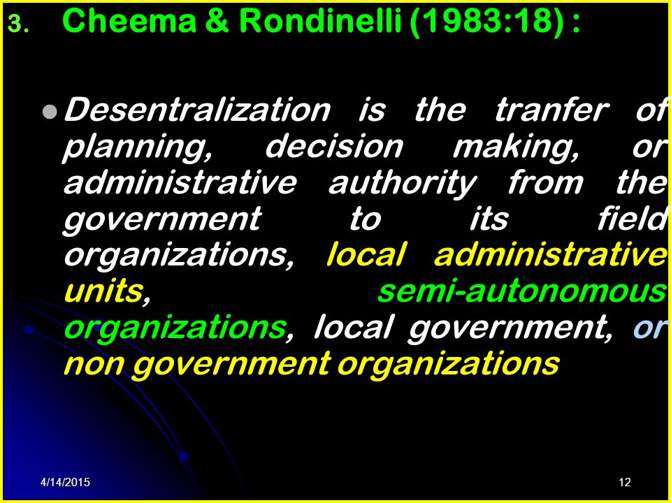 11 2. United Nations (1962) : desentralization refers to the transfer of authority away from the national capital wheter by deconcentation (i.e. deleg