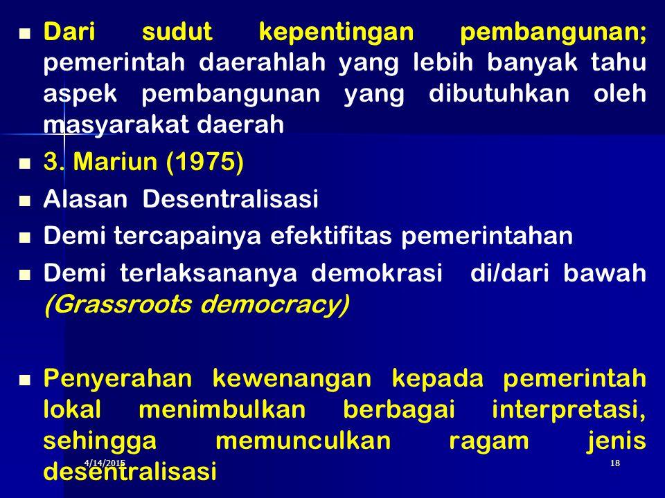 17 2. The Liang Gie (1968) : Alasan desentralisasi : Dari sudut politik; mencegah penumpukan kekuasaan sebagai suatu permainan politik. Sebagai tindak