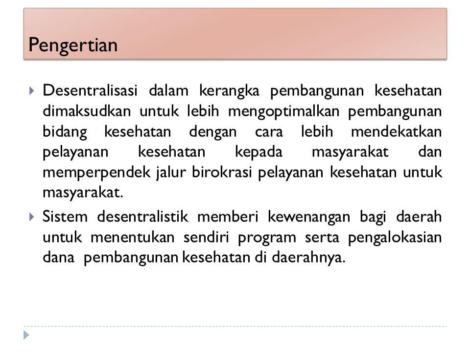 Definisi  Secara umum : sebagai pemindahan kewenangan atau pembagian kekuasaan dalam perencanaan pemerintahan, manajemen, dan pengambilan keputusan dari tingkat nasional ke tingkat daerah (Rondinelli, Decentralization in Developing Countries , 1983)
