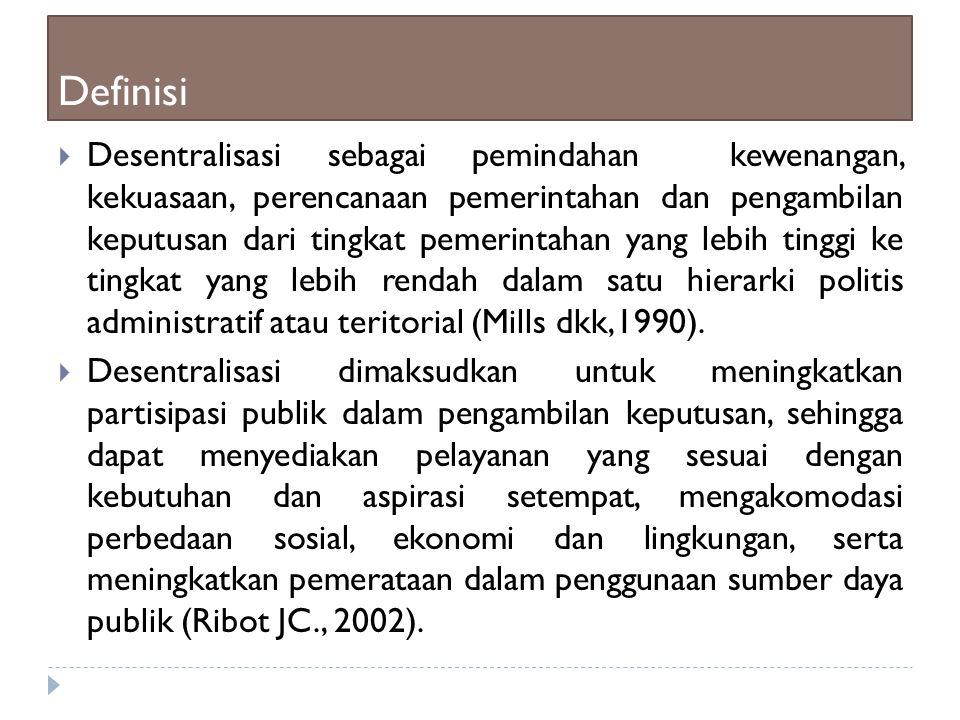 Definisi  Desentralisasi sebagai pemindahan kewenangan, kekuasaan, perencanaan pemerintahan dan pengambilan keputusan dari tingkat pemerintahan yang