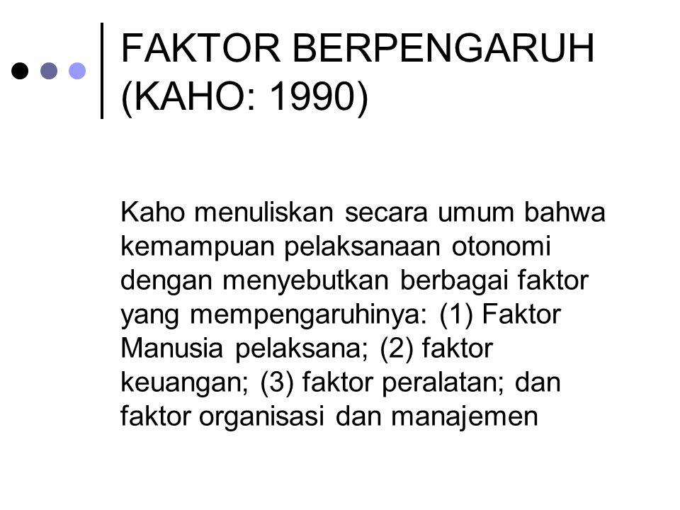 FAKTOR BERPENGARUH (KAHO: 1990) Kaho menuliskan secara umum bahwa kemampuan pelaksanaan otonomi dengan menyebutkan berbagai faktor yang mempengaruhiny