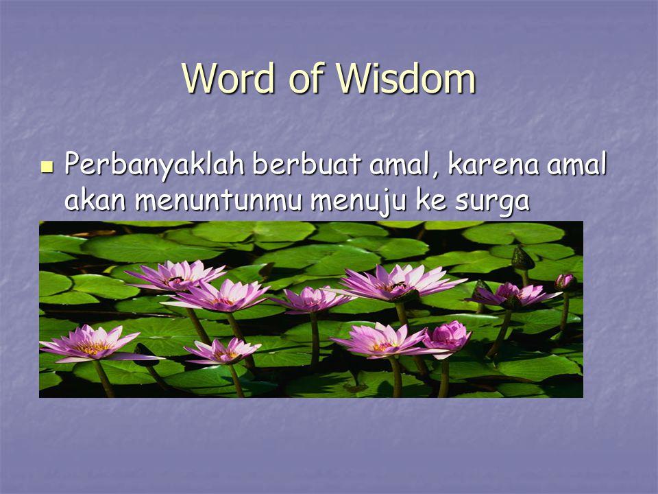 Word of Wisdom Perbanyaklah berbuat amal, karena amal akan menuntunmu menuju ke surga Perbanyaklah berbuat amal, karena amal akan menuntunmu menuju ke surga