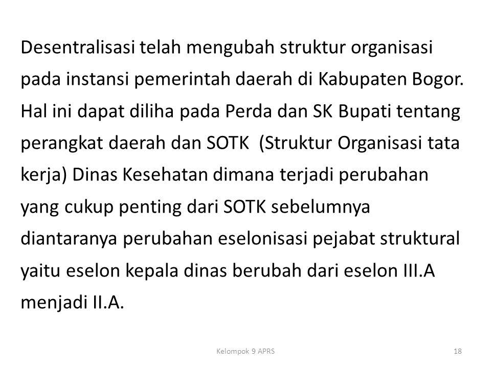 Desentralisasi telah mengubah struktur organisasi pada instansi pemerintah daerah di Kabupaten Bogor.