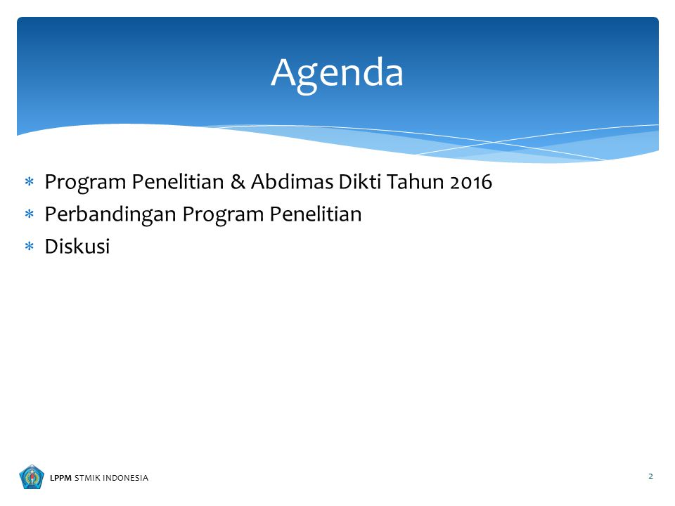 LPPM STMIK INDONESIA  Program Penelitian & Abdimas Dikti Tahun 2016  Perbandingan Program Penelitian  Diskusi Agenda 2