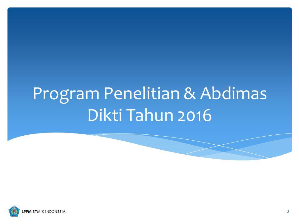 LPPM STMIK INDONESIA Hibah Dikti Tahun 2016:  Program Penelitian Kompetitif Nasional  Program Penelitian Desentralisasi  Program Pengabdian Kepada Masyarakat Program Penelitian & Abdimas Dikti Tahun 2016 4