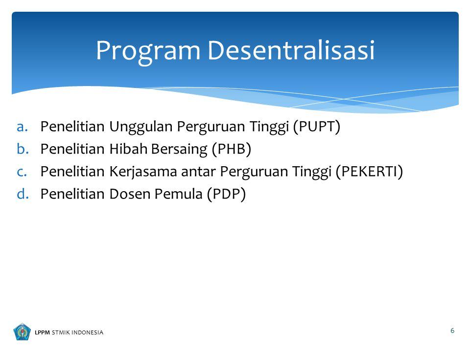 LPPM STMIK INDONESIA a.Penelitian Unggulan Perguruan Tinggi (PUPT) b.Penelitian Hibah Bersaing (PHB) c.Penelitian Kerjasama antar Perguruan Tinggi (PE