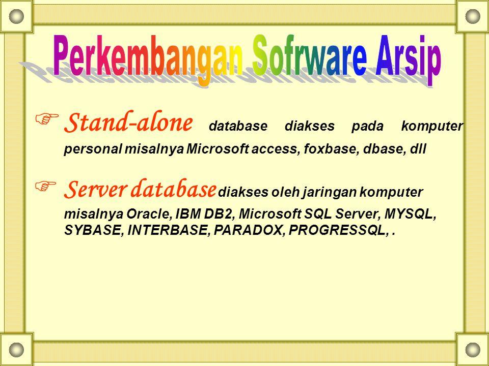  Stand-alone database diakses pada komputer personal misalnya Microsoft access, foxbase, dbase, dll  Server database diakses oleh jaringan komputer