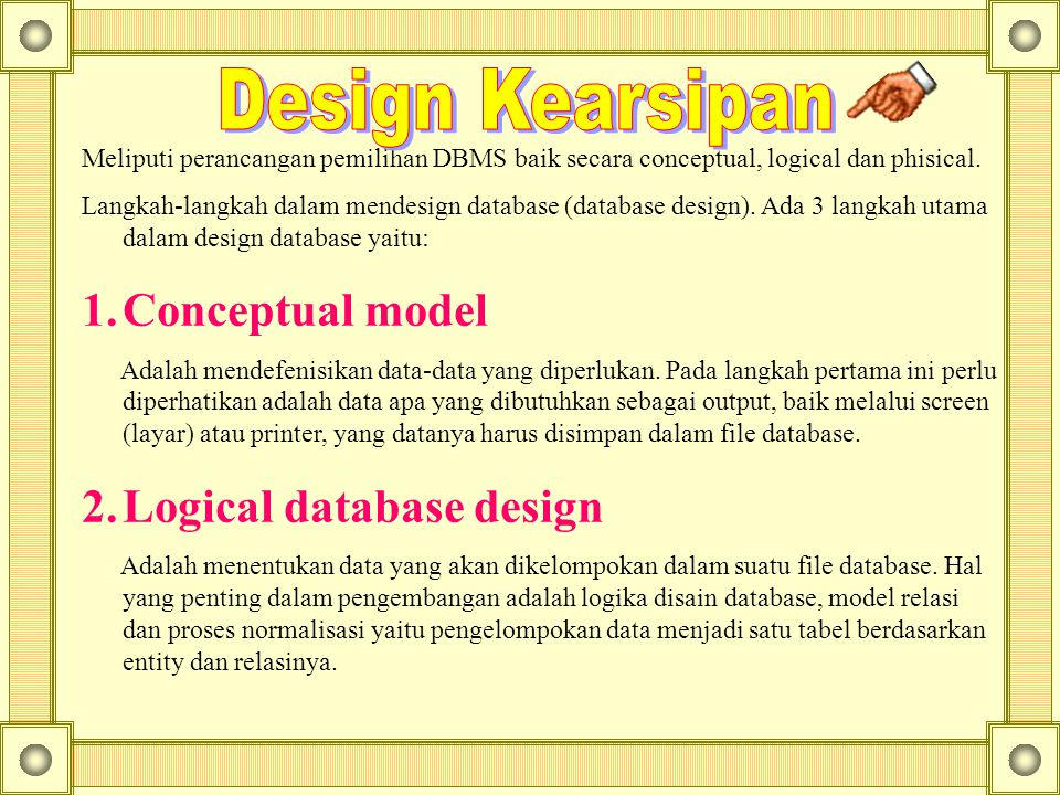 Meliputi perancangan pemilihan DBMS baik secara conceptual, logical dan phisical. Langkah-langkah dalam mendesign database (database design). Ada 3 la