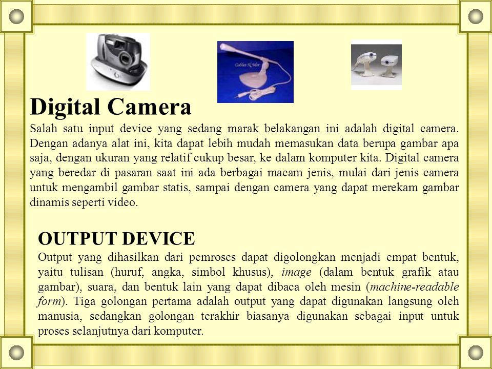 Digital Camera Salah satu input device yang sedang marak belakangan ini adalah digital camera. Dengan adanya alat ini, kita dapat lebih mudah memasuka