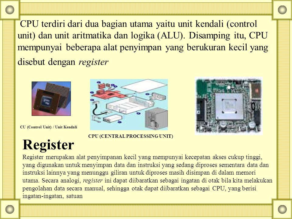 CPU terdiri dari dua bagian utama yaitu unit kendali (control unit) dan unit aritmatika dan logika (ALU). Disamping itu, CPU mempunyai beberapa alat p