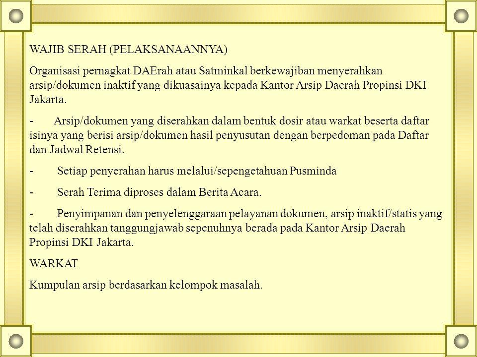 WAJIB SERAH (PELAKSANAANNYA) Organisasi pernagkat DAErah atau Satminkal berkewajiban menyerahkan arsip/dokumen inaktif yang dikuasainya kepada Kantor
